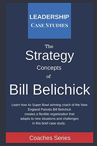 Strategy Concepts of Bill Belichick: A Leadership Case Study of the New England Patriots Head Coach von Independently published
