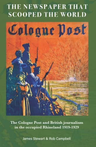 THE NEWSPAPER THAT SCOOPED THE WORLD: The Cologne Post and British journalism in the occupied Rhineland 1919-1929 von Independently published