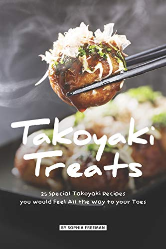 Takoyaki Treats: 25 Special Takoyaki Recipes you would Feel All the Way to your Toes von Independently published