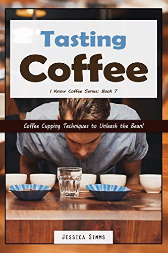 Tasting Coffee: Coffee Cupping Techniques to Unleash the Bean! (I Know Coffee, Band 7) von Independently published