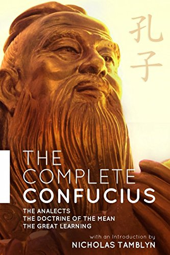 The Complete Confucius: The Analects, The Doctrine Of The Mean, and The Great Learning with an Introduction by Nicholas Tamblyn von Independently published