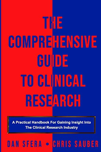 The Comprehensive Guide To Clinical Research: A Practical Handbook For Gaining Insight Into The Clinical Research Industry von Independently published