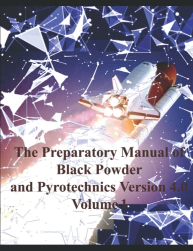 The Preparatory Manual of Black Powder and Pyrotechnics version 4.0 Volume 1: Methods of forming pyrotechnic compositions I von Independently published