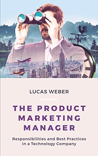 The Product Marketing Manager: Responsibilities and Best Practices in a Technology Company von Independently published