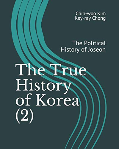 The True History of Korea (2): The Political History of Joseon von Independently published