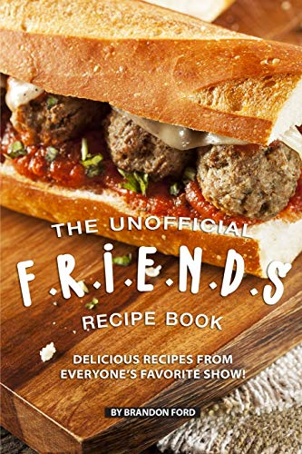 The Unofficial F.R.I.E.N.D.S Recipe Book: Delicious Recipes from Everyone's Favorite Show! von Independently published