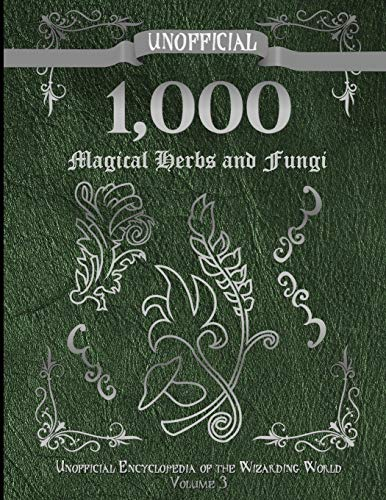 Unofficial 1,000 Magical Herbs and Fungi: Unofficial Encyclopedia of the Wizarding World - Volume 3 von Independently published