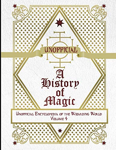 Unofficial History of Magic: Unofficial Encyclopedia of the Wizarding World - Volume 4 von Independently published