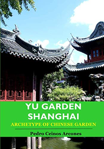 Yu Garden Shanghai: Archetype of Chinese garden (China Heritage, Band 1) von Independently published