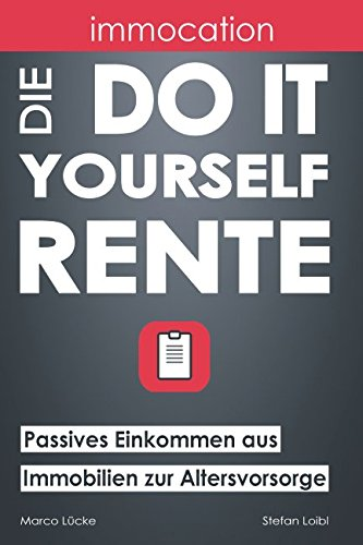 immocation – Die Do-it-yourself-Rente: Passives Einkommen aus Immobilien zur Altersvorsorge. von Independently published