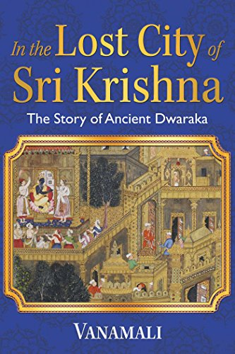 In the Lost City of Sri Krishna: The Story of Ancient Dwaraka von Inner Traditions