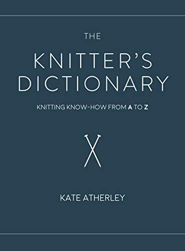The Knitter's Dictionary: Knitting Know-How from A to Z von Interweave Pr