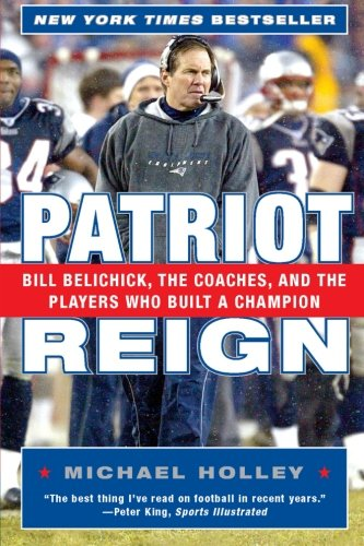 Patriot Reign: Bill Belichick, the Coaches, and the Players Who Built a Champion von It Books