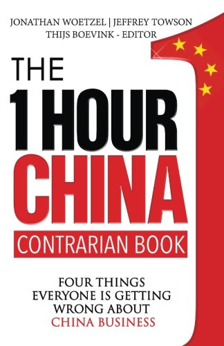 The One Hour China Contrarian Book: Four Things Everyone Is Getting Wrong About China Business von Jeffrey Towson