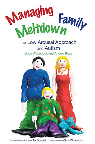 Managing Family Meltdown: The Low Arousal Approach and Autism von Jessica Kingsley Pub