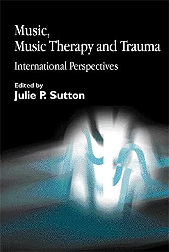 Music, Music Therapy and Trauma: International Perspectives von Jessica Kingsley