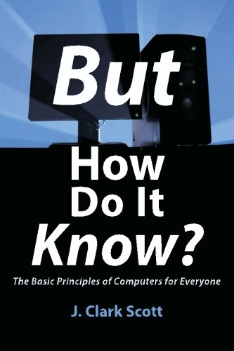But How Do It Know? - The Basic Principles of Computers for Everyone von John C Scott