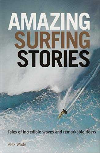 Amazing Surfing Stories: Tales of Incredible Waves and Remarkable Riders (Amazing Stories) von John Wiley & Sons