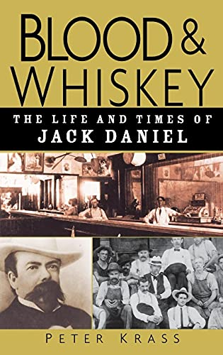 Blood and Whiskey: The Life and Times of Jack Daniel von Wiley