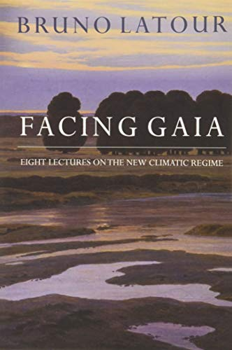 Facing Gaia: Eight Lectures on the New Climatic Regime von Polity