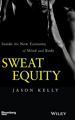Sweat Equity: Inside the New Economy of Mind and Body (Bloomberg) von Bloomberg Press