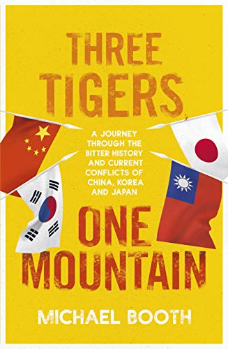 Three Tigers, One Mountain: A Journey through the Bitter History and Current Conflicts of China, Korea and Japan von Jonathan Cape