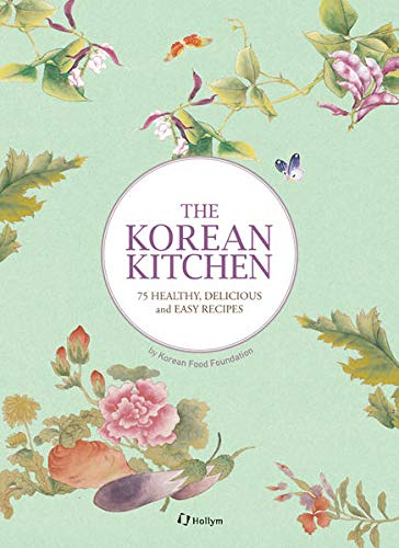 The Korean Kitchen: 75 Healthy, Delicious and Easy Recipes von Korean Book Services