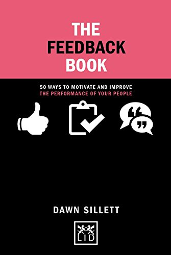 The Feedback Book: 50 Ways to Motivate and Improve the Performance of Your People (Concise Advice) von LID Publishing