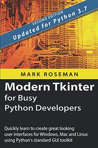 Modern Tkinter for Busy Python Developers: Quickly learn to create great looking user interfaces for Windows, Mac and Linux using Python's standard GUI toolkit von Late Afternoon Press