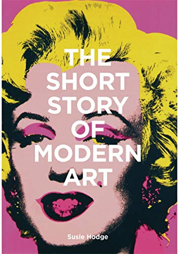 The Short Story of Modern Art: A Pocket Guide to Key Movements, Works, Themes and Techniques von Laurence King Publishing