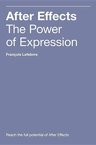 After Effects: The Power of Expression von Lefebvre Francois