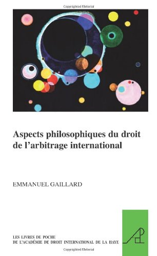 Aspects Philosophiques Du Droit de l'Arbitrage International (The Pocket Books of the Hague Academy of International Law/Les Livres De Poche De L'academie De Droit International De La Haye, Band 1) von BRILL ACADEMIC PUB