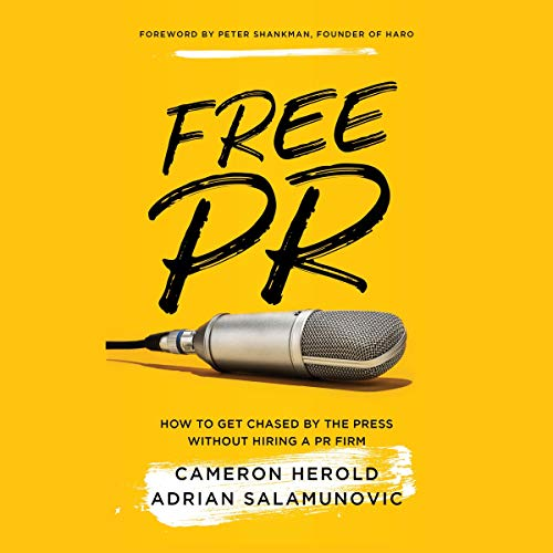 Free PR: How to Get Chased by the Press Without Hiring a PR Firm von Lioncrest Publishing