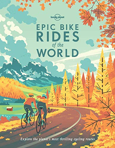 Epic Bike Rides of the World: Explore the Planet's Most Thrilling Cycling Routes (Lonely Planet) von Lonely Planet Publications