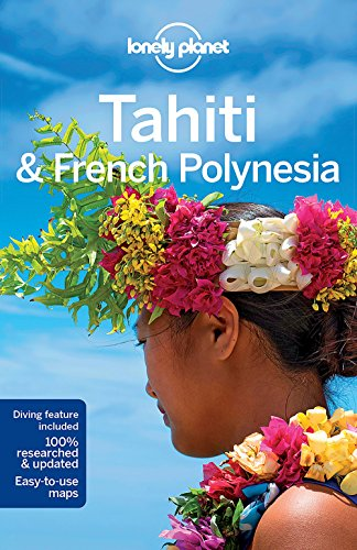 Tahiti & French Polynesia (Country Regional Guides) von Lonely Planet Publications