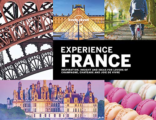Experience France (Lonely Planet Travel Guide) von Lonely Planet