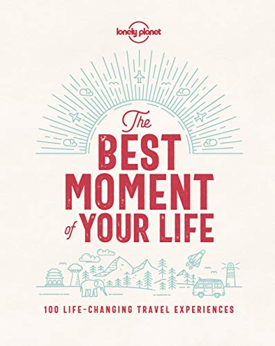 The Best Moment Of Your Life (Lonely Planet) von Lonely Planet
