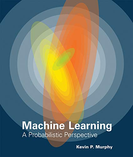 Machine Learning: A Probabilistic Perspective (Adaptive computation and machine learning.) von MIT Press