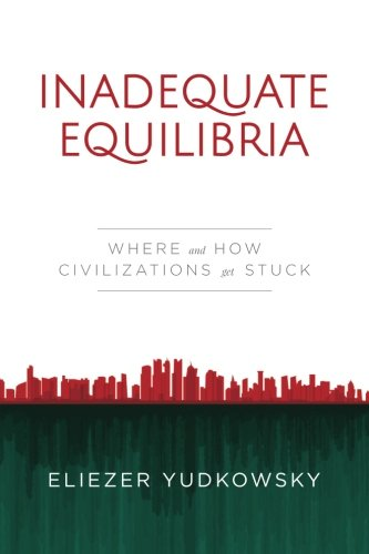 Inadequate Equilibria: Where and How Civilizations Get Stuck von Machine Intelligence Research Institute