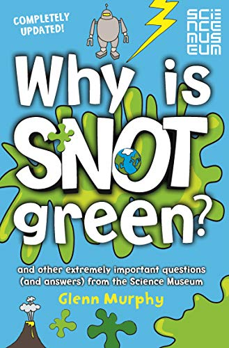 Why is Snot Green?: And other extremely important questions (and answers) from the Science Museum von Macmillan Children's Books