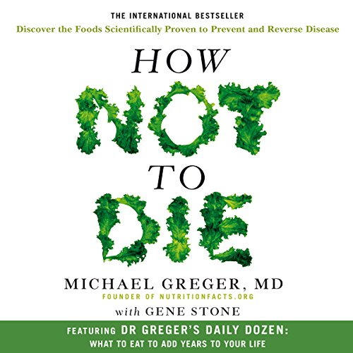 How Not to Die: Discover the foods scientifically proven to prevent and reverse disease von Macmillan Digital Audio