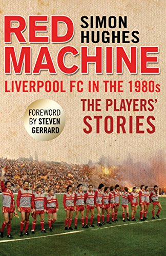 Red Machine: Liverpool FC in the '80s: The Players' Stories von Transworld Publishers Ltd