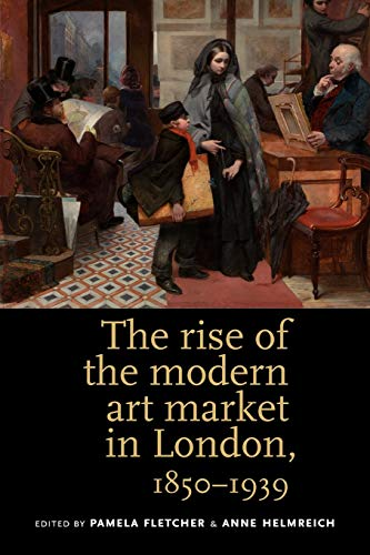 The Rise of the Modern Art Market in London: 1850-1939 von Manchester University Press