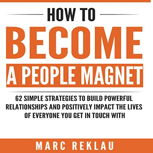 How to Become a People Magnet: 62 Simple Strategies to Build Powerful Relationships and Positively Impact the Lives of Everyone You Get in Touch With, Book 5 von Marc Reklau