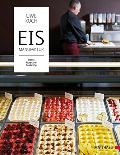Eismanufaktur: Basics, Rezepturen, Marketing von Matthaes