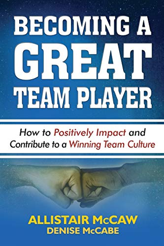 BECOMING A GREAT TEAM PLAYER: How to Positively Impact and Contribute to a Winning Team Culture von McCaw Method