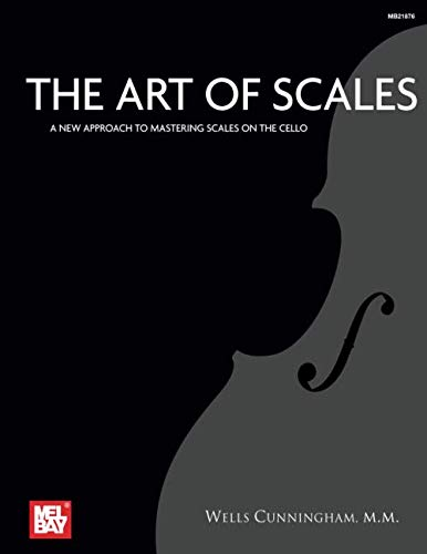 The Art of Scales: A New Approach to Mastering Scales on the Cello von Mel Bay Publications