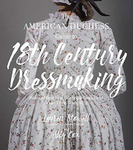 The American Duchess Guide to 18th Century Dressmaking: How to Hand Sew Georgian Gowns and Wear Them With Style von Page Street Publishing Co.
