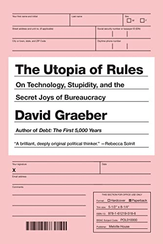 The Utopia of Rules: On Technology, Stupidity, and the Secret Joys of Bureaucracy von Melville House