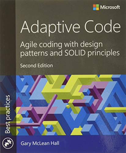 Adaptive Code: Agile coding with design patterns and SOLID principles (Best Practices) von Microsoft Press,U.S.